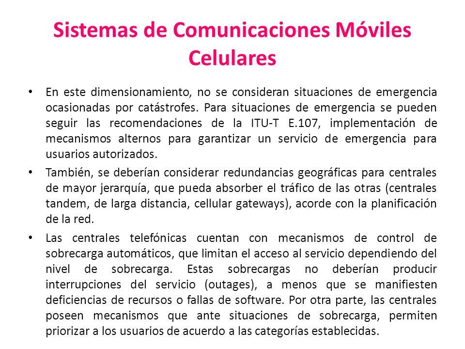 Sistemas de Comunicaciones Móviles Celulares En este dimensionamiento, no se consideran situaciones de emergencia ocasionadas por catástrofes. Para si
