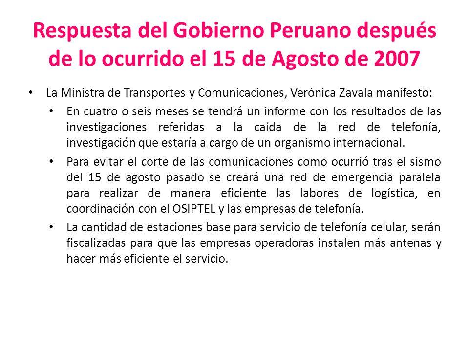 Respuesta del Gobierno Peruano después de lo ocurrido el 15 de Agosto de 2007 La Ministra de Transportes y Comunicaciones, Verónica Zavala manifestó: