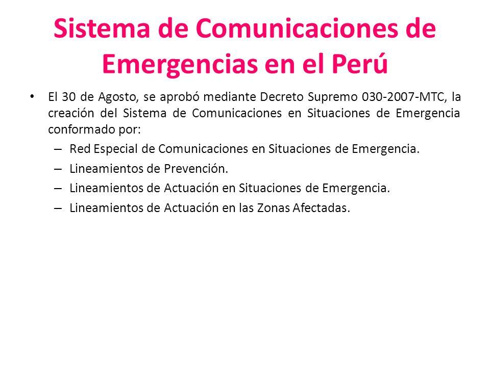 Sistema de Comunicaciones de Emergencias en el Perú El 30 de Agosto, se aprobó mediante Decreto Supremo 030-2007-MTC, la creación del Sistema de Comun