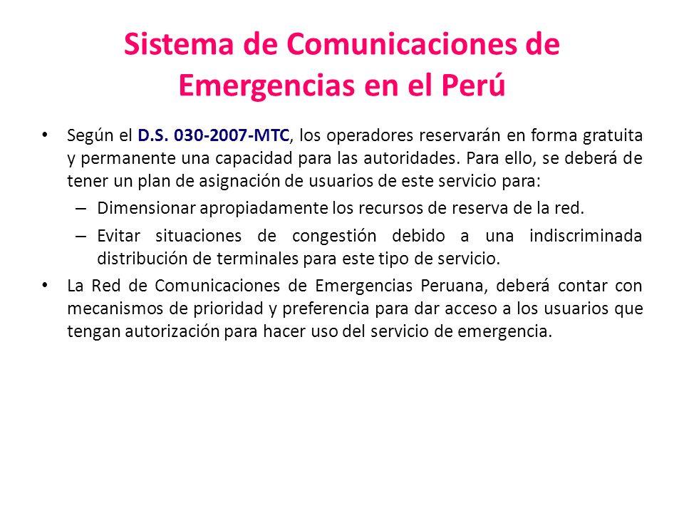 Sistema de Comunicaciones de Emergencias en el Perú Según el D.S. 030-2007-MTC, los operadores reservarán en forma gratuita y permanente una capacidad