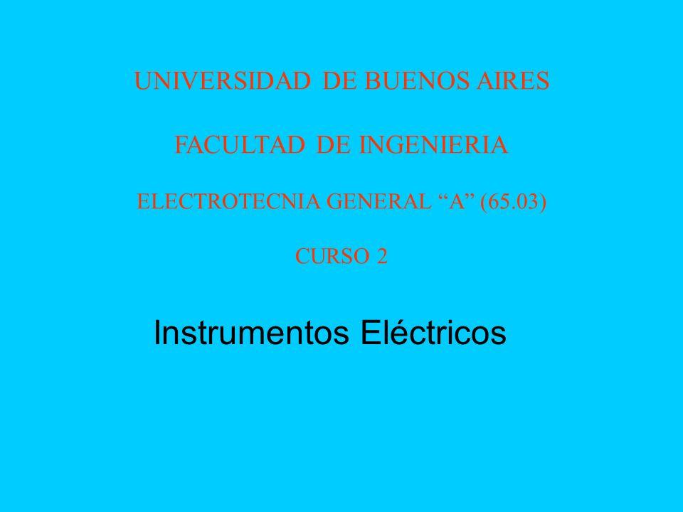 Instrumentos Eléctricos UNIVERSIDAD DE BUENOS AIRES FACULTAD DE INGENIERIA ELECTROTECNIA GENERAL A (65.03) CURSO 2