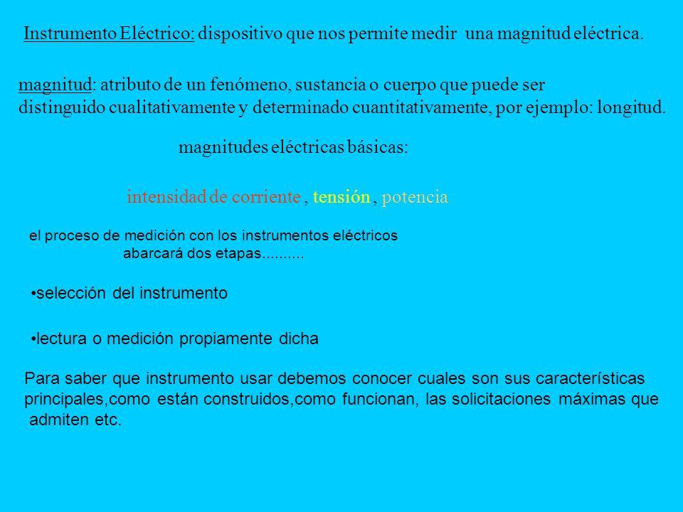 Instrumento Eléctrico: dispositivo que nos permite medir una magnitud eléctrica. magnitud: atributo de un fenómeno, sustancia o cuerpo que puede ser d