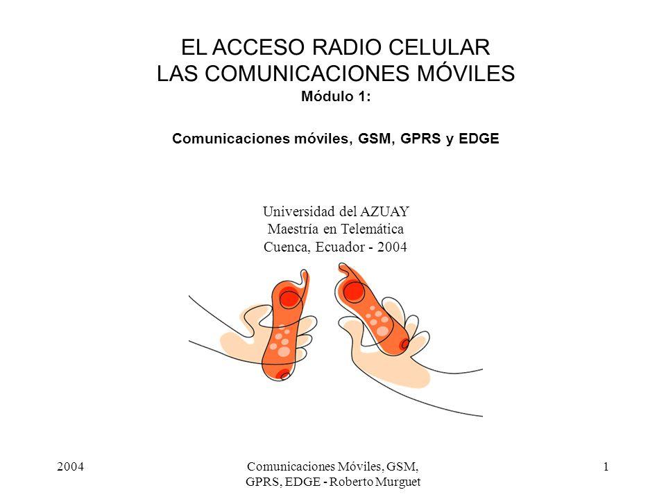 2004Comunicaciones Móviles, GSM, GPRS, EDGE - Roberto Murguet 32 Métodos de Duplexado Tiempo F1 Móvil/Base F2 Base/Móvil Tiempo F1 M/BB/MM/BB/MM/BB/MM/BB/M FDD TDD
