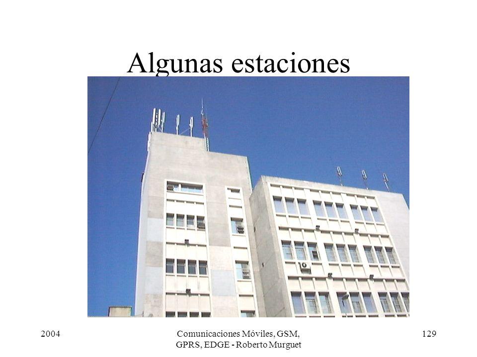 2004Comunicaciones Móviles, GSM, GPRS, EDGE - Roberto Murguet 129 Algunas estaciones