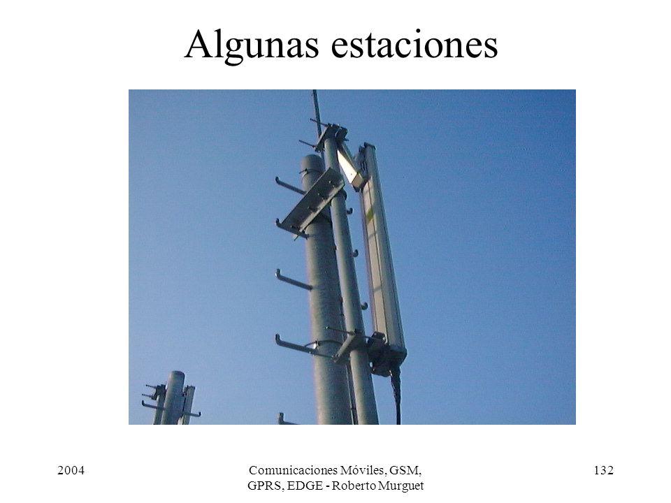 2004Comunicaciones Móviles, GSM, GPRS, EDGE - Roberto Murguet 132 Algunas estaciones