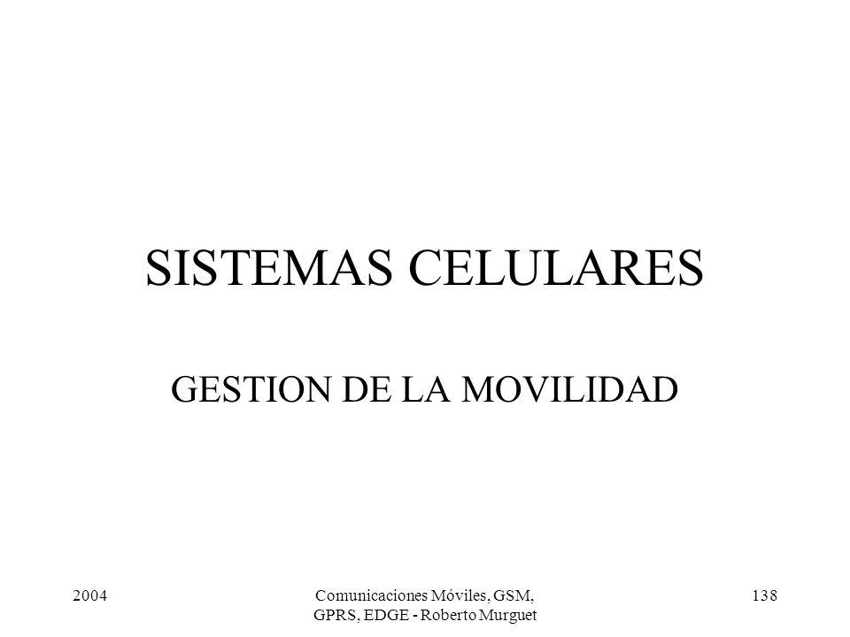 2004Comunicaciones Móviles, GSM, GPRS, EDGE - Roberto Murguet 138 SISTEMAS CELULARES GESTION DE LA MOVILIDAD