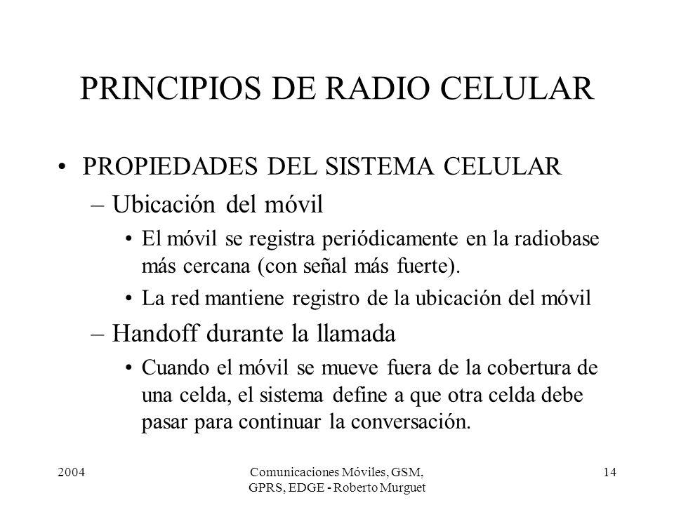2004Comunicaciones Móviles, GSM, GPRS, EDGE - Roberto Murguet 14 PRINCIPIOS DE RADIO CELULAR PROPIEDADES DEL SISTEMA CELULAR –Ubicación del móvil El m