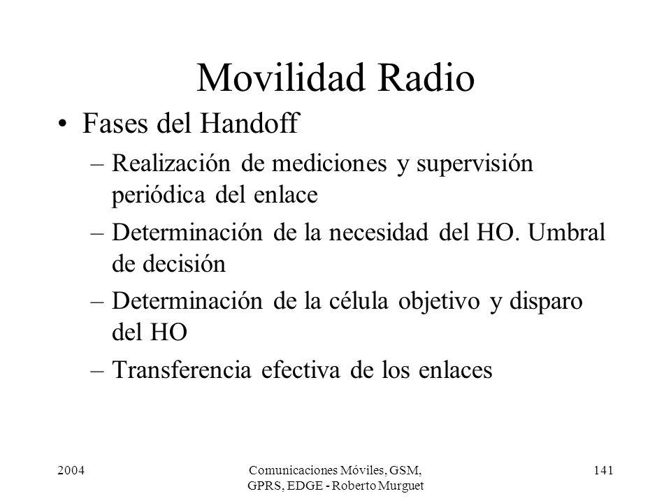 2004Comunicaciones Móviles, GSM, GPRS, EDGE - Roberto Murguet 141 Movilidad Radio Fases del Handoff –Realización de mediciones y supervisión periódica