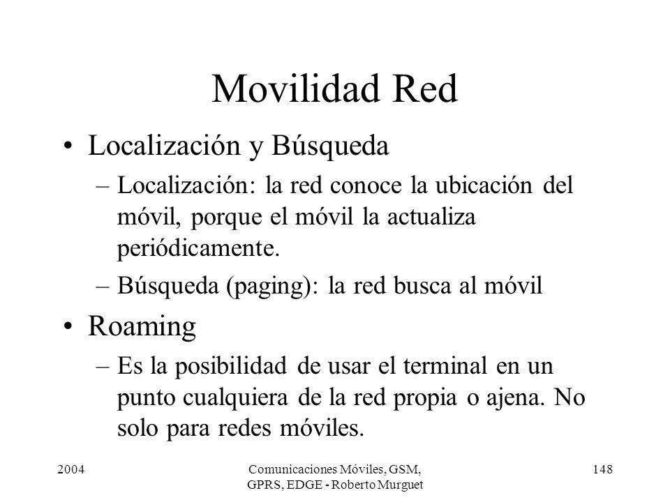 2004Comunicaciones Móviles, GSM, GPRS, EDGE - Roberto Murguet 148 Movilidad Red Localización y Búsqueda –Localización: la red conoce la ubicación del