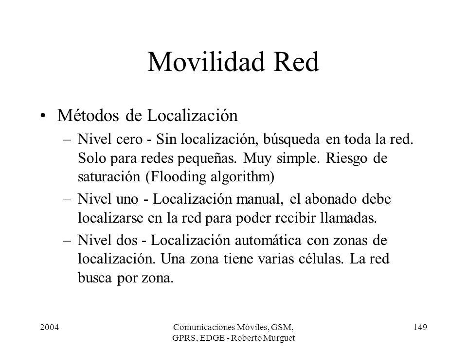 2004Comunicaciones Móviles, GSM, GPRS, EDGE - Roberto Murguet 149 Movilidad Red Métodos de Localización –Nivel cero - Sin localización, búsqueda en to