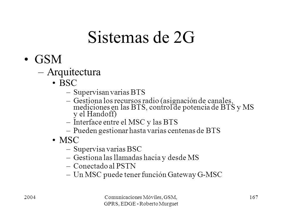 2004Comunicaciones Móviles, GSM, GPRS, EDGE - Roberto Murguet 167 GSM –Arquitectura BSC –Supervisan varias BTS –Gestiona los recursos radio (asignació