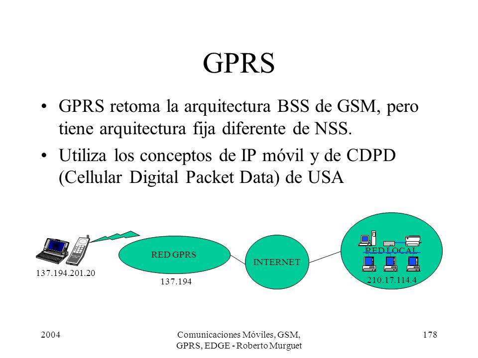 2004Comunicaciones Móviles, GSM, GPRS, EDGE - Roberto Murguet 178 GPRS GPRS retoma la arquitectura BSS de GSM, pero tiene arquitectura fija diferente