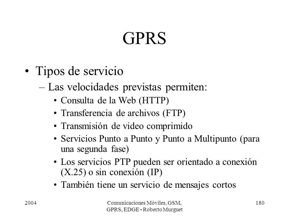 2004Comunicaciones Móviles, GSM, GPRS, EDGE - Roberto Murguet 180 GPRS Tipos de servicio –Las velocidades previstas permiten: Consulta de la Web (HTTP