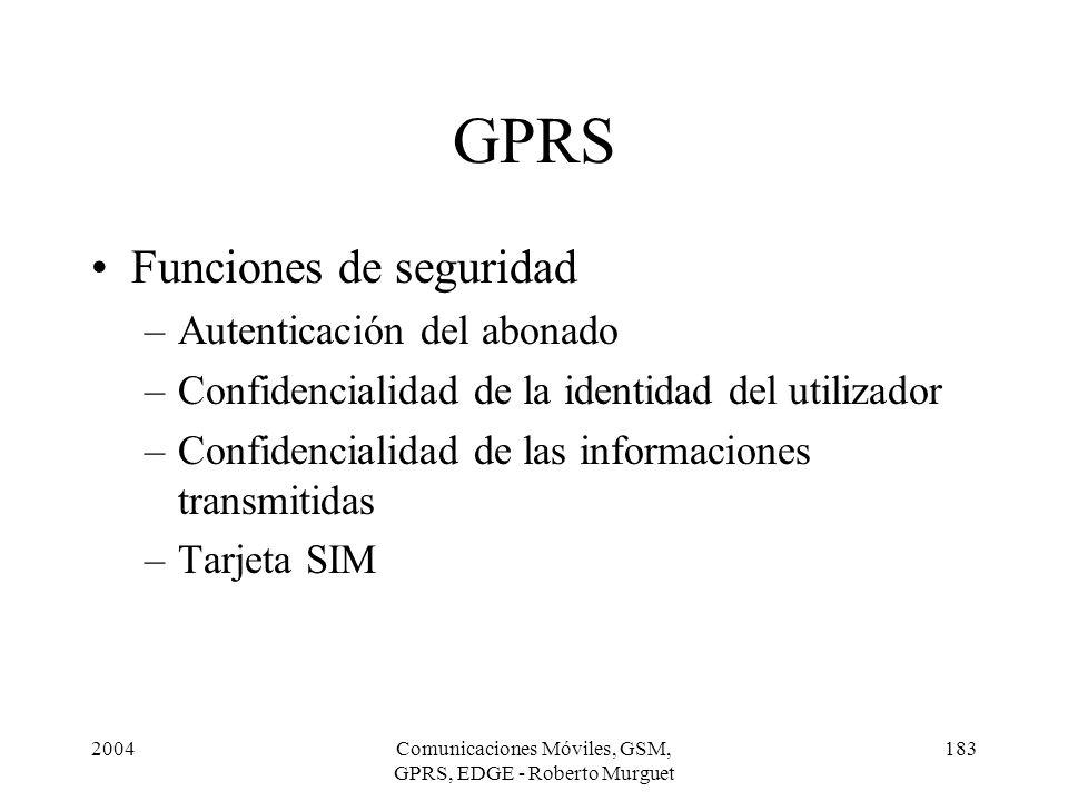 2004Comunicaciones Móviles, GSM, GPRS, EDGE - Roberto Murguet 183 GPRS Funciones de seguridad –Autenticación del abonado –Confidencialidad de la ident