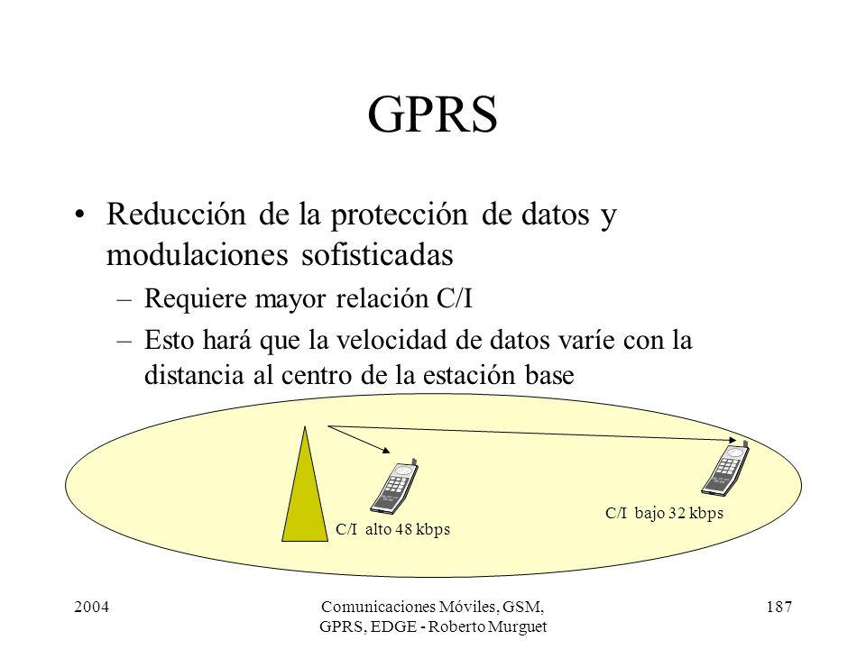 2004Comunicaciones Móviles, GSM, GPRS, EDGE - Roberto Murguet 187 GPRS Reducción de la protección de datos y modulaciones sofisticadas –Requiere mayor
