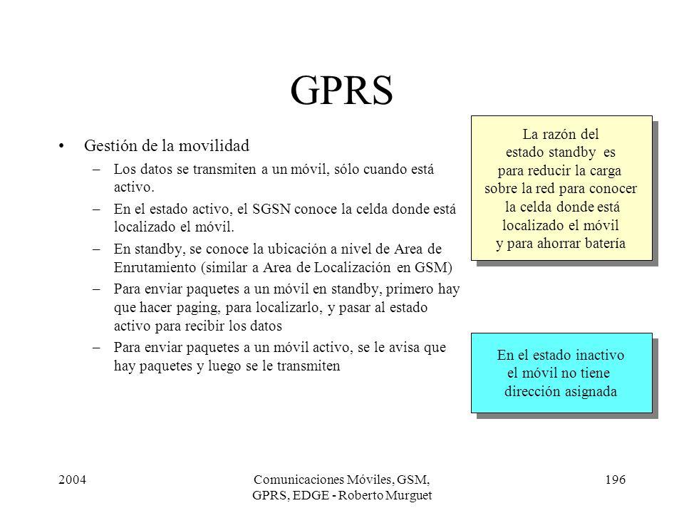 2004Comunicaciones Móviles, GSM, GPRS, EDGE - Roberto Murguet 196 GPRS Gestión de la movilidad –Los datos se transmiten a un móvil, sólo cuando está a