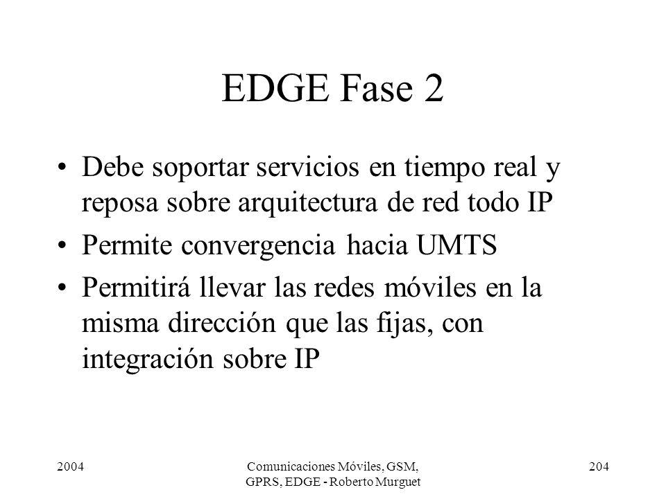 2004Comunicaciones Móviles, GSM, GPRS, EDGE - Roberto Murguet 204 EDGE Fase 2 Debe soportar servicios en tiempo real y reposa sobre arquitectura de re