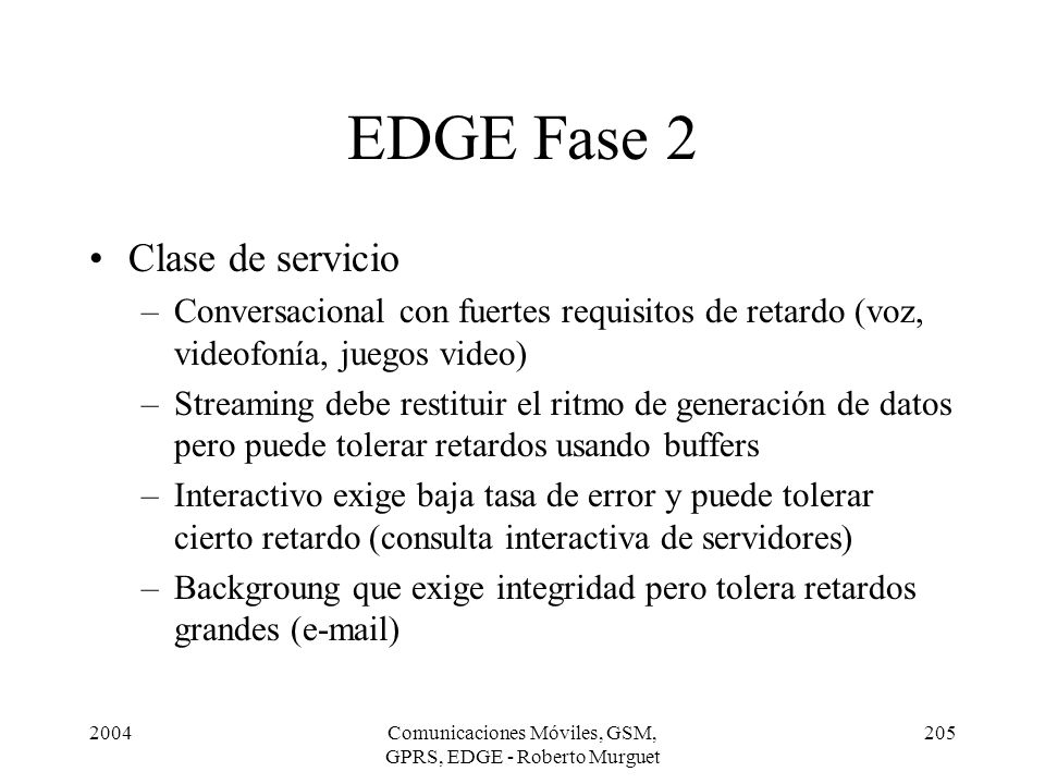 2004Comunicaciones Móviles, GSM, GPRS, EDGE - Roberto Murguet 205 EDGE Fase 2 Clase de servicio –Conversacional con fuertes requisitos de retardo (voz