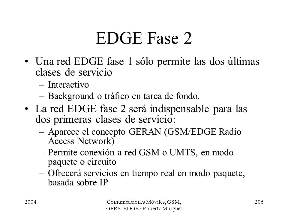 2004Comunicaciones Móviles, GSM, GPRS, EDGE - Roberto Murguet 206 EDGE Fase 2 Una red EDGE fase 1 sólo permite las dos últimas clases de servicio –Int