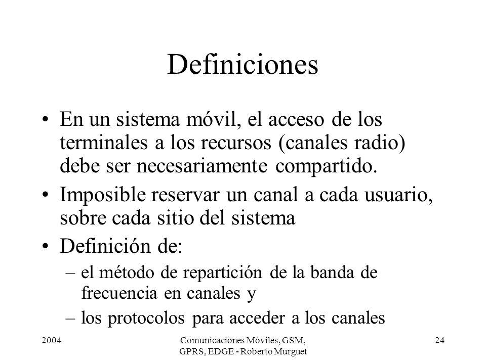2004Comunicaciones Móviles, GSM, GPRS, EDGE - Roberto Murguet 24 Definiciones En un sistema móvil, el acceso de los terminales a los recursos (canales
