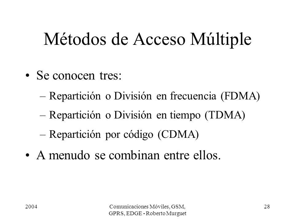 2004Comunicaciones Móviles, GSM, GPRS, EDGE - Roberto Murguet 28 Métodos de Acceso Múltiple Se conocen tres: –Repartición o División en frecuencia (FD