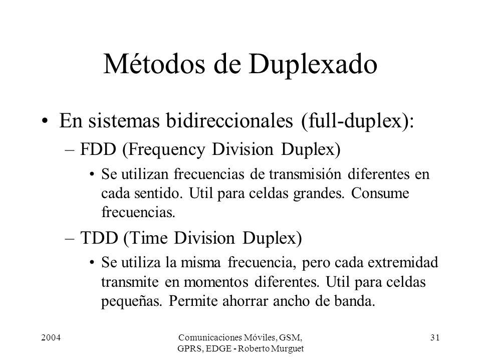 2004Comunicaciones Móviles, GSM, GPRS, EDGE - Roberto Murguet 31 Métodos de Duplexado En sistemas bidireccionales (full-duplex): –FDD (Frequency Divis