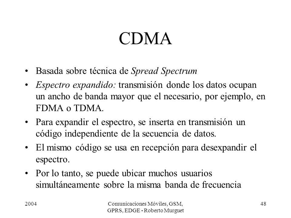 2004Comunicaciones Móviles, GSM, GPRS, EDGE - Roberto Murguet 48 CDMA Basada sobre técnica de Spread Spectrum Espectro expandido: transmisión donde lo
