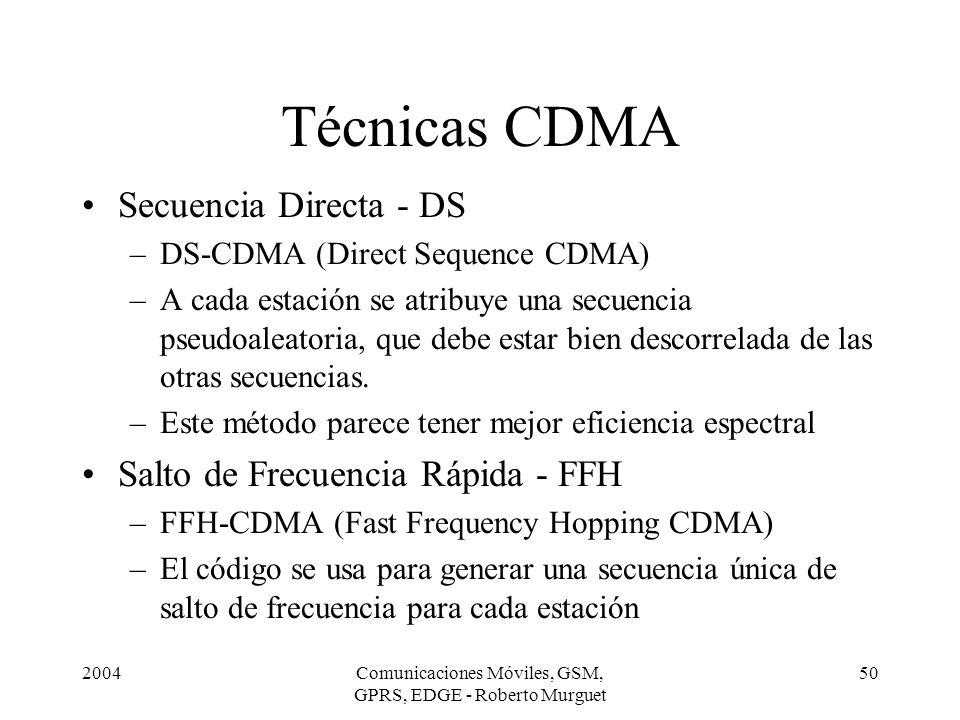 2004Comunicaciones Móviles, GSM, GPRS, EDGE - Roberto Murguet 50 Técnicas CDMA Secuencia Directa - DS –DS-CDMA (Direct Sequence CDMA) –A cada estación