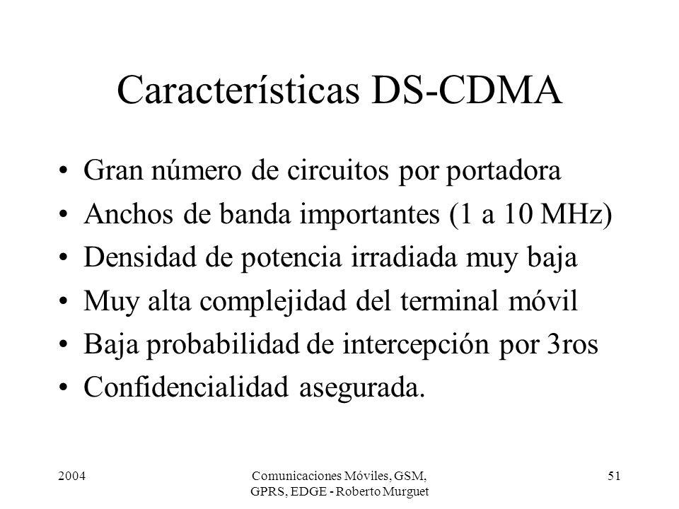 2004Comunicaciones Móviles, GSM, GPRS, EDGE - Roberto Murguet 51 Características DS-CDMA Gran número de circuitos por portadora Anchos de banda import