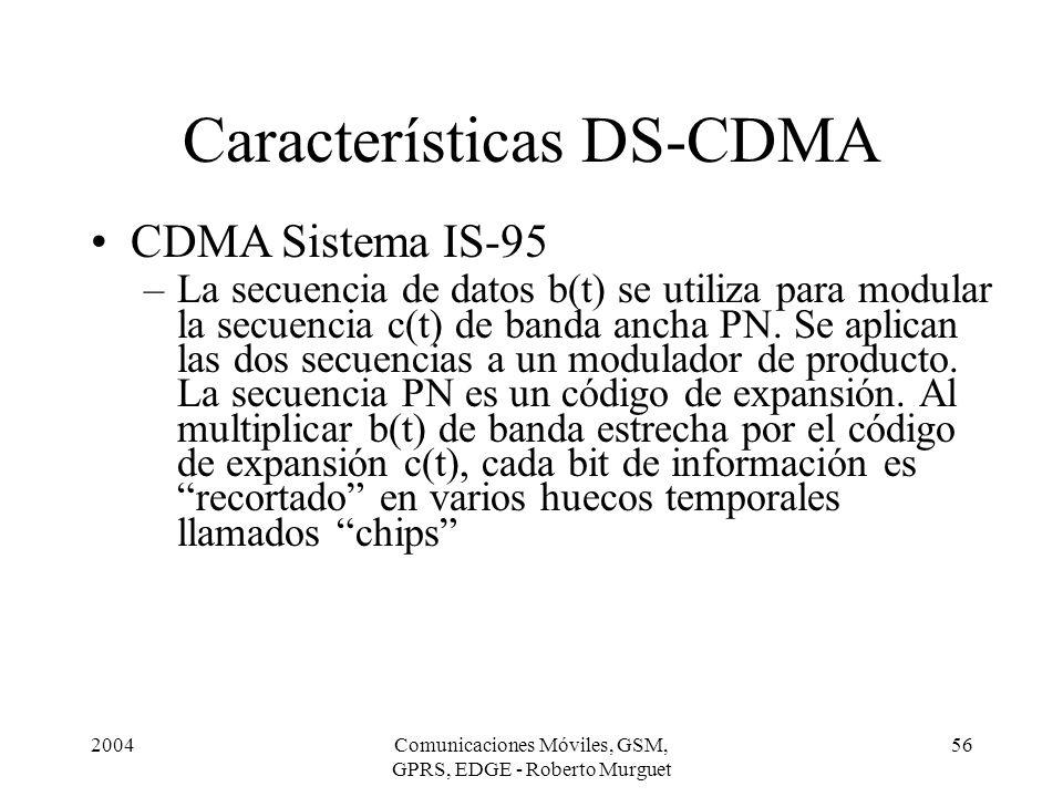 2004Comunicaciones Móviles, GSM, GPRS, EDGE - Roberto Murguet 56 Características DS-CDMA CDMA Sistema IS-95 –La secuencia de datos b(t) se utiliza par