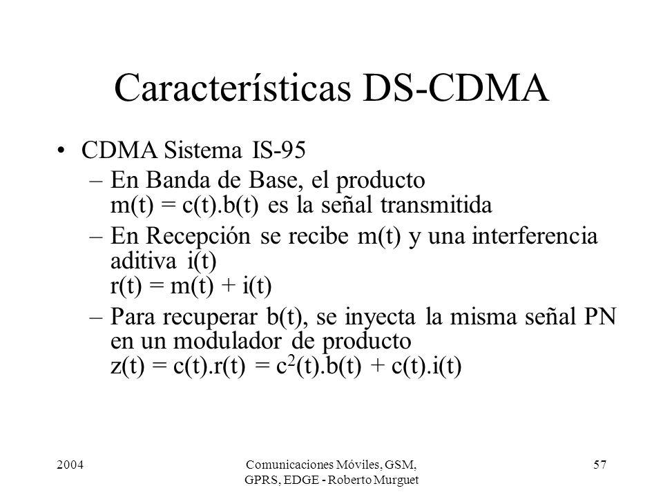 2004Comunicaciones Móviles, GSM, GPRS, EDGE - Roberto Murguet 57 Características DS-CDMA CDMA Sistema IS-95 –En Banda de Base, el producto m(t) = c(t)