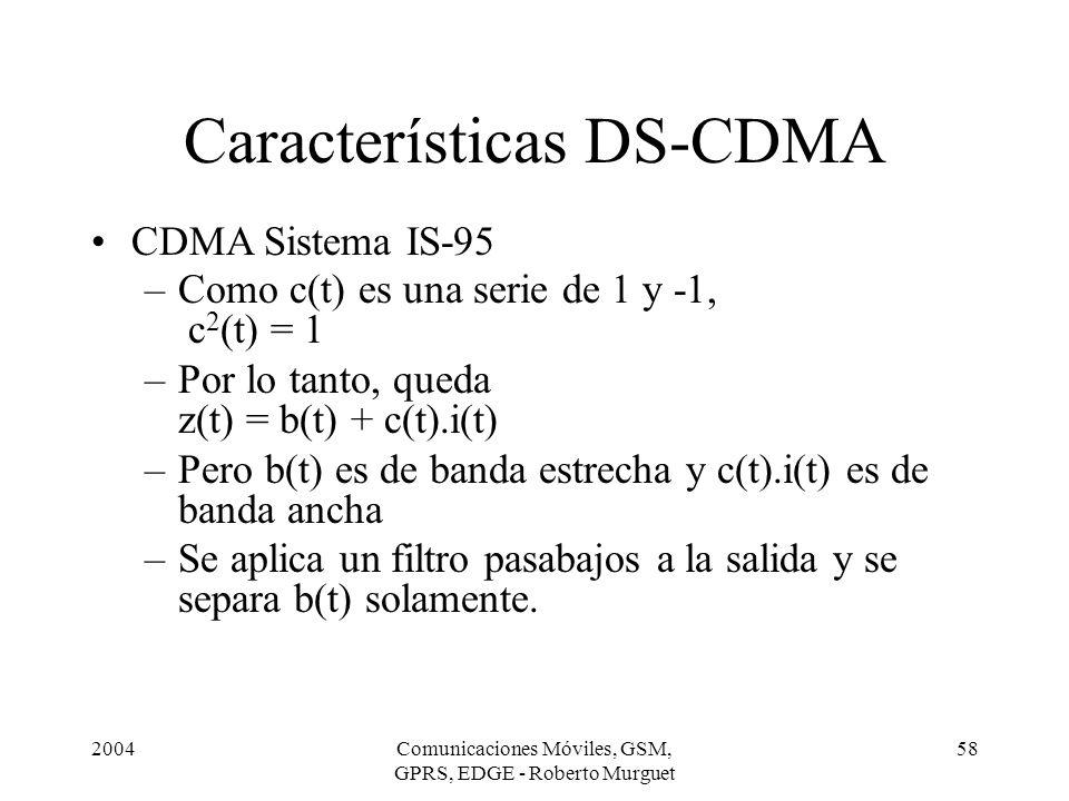 2004Comunicaciones Móviles, GSM, GPRS, EDGE - Roberto Murguet 58 Características DS-CDMA CDMA Sistema IS-95 –Como c(t) es una serie de 1 y -1, c 2 (t)