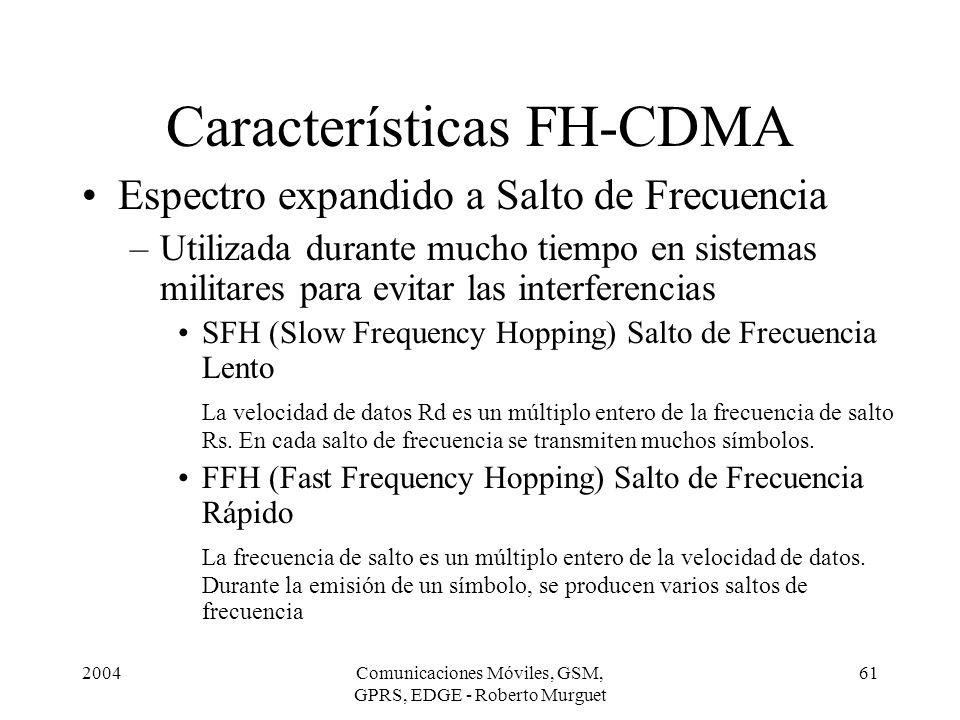 2004Comunicaciones Móviles, GSM, GPRS, EDGE - Roberto Murguet 61 Características FH-CDMA Espectro expandido a Salto de Frecuencia –Utilizada durante m