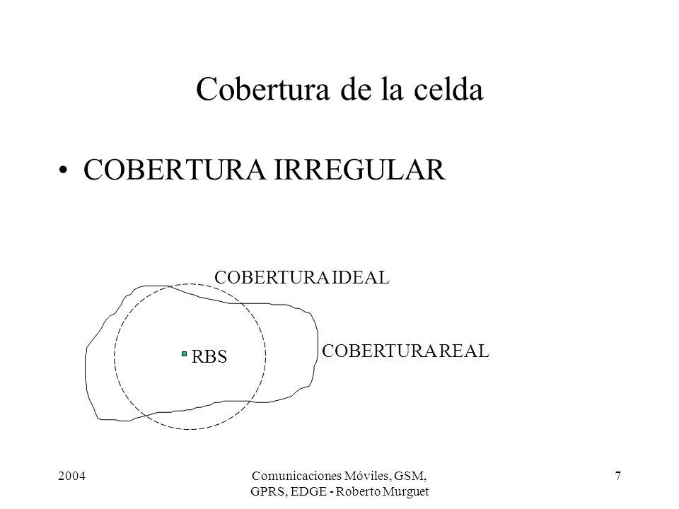 2004Comunicaciones Móviles, GSM, GPRS, EDGE - Roberto Murguet 18 PRINCIPIOS DE RADIO CELULAR PROPAGACION CELULAR –Fórmula empírica de Okumura-Hata Hay variantes para zonas urbanas, suburbanas y rurales Lu (dB) = 69,55 + 26,16log 10 f - 13,82log 10 hb - - A(hm) + (44,9 - 6,55log 10 hb)log 10 d El factor de corrección A(hm) depende también del tamaño de ciudad: p.ej.