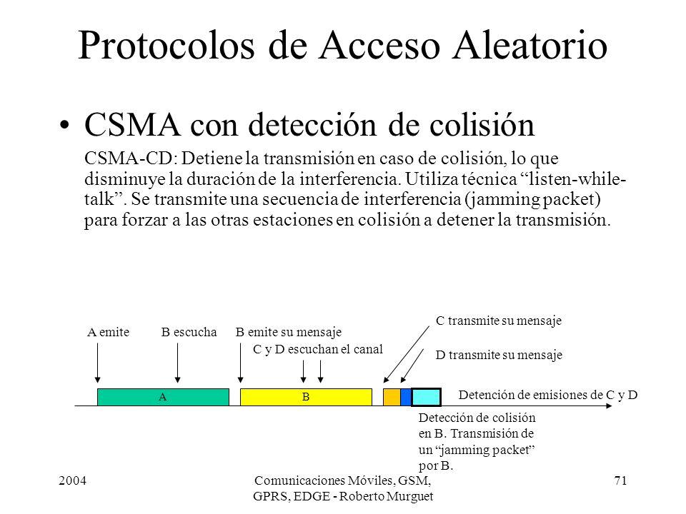 2004Comunicaciones Móviles, GSM, GPRS, EDGE - Roberto Murguet 71 Protocolos de Acceso Aleatorio CSMA con detección de colisión CSMA-CD: Detiene la tra