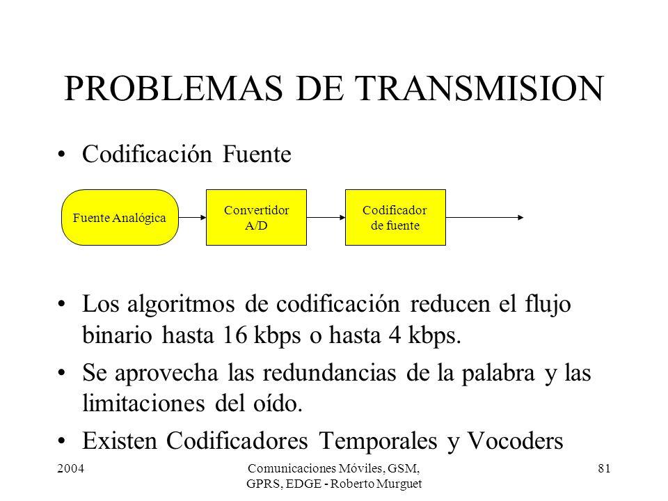 2004Comunicaciones Móviles, GSM, GPRS, EDGE - Roberto Murguet 81 Codificación Fuente Los algoritmos de codificación reducen el flujo binario hasta 16