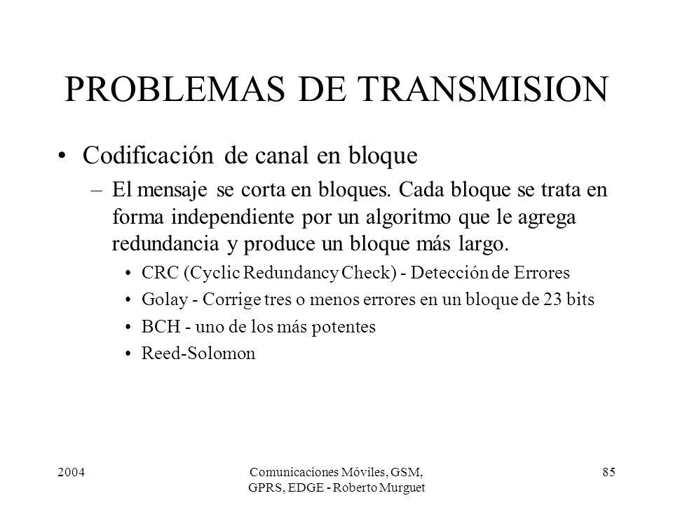 2004Comunicaciones Móviles, GSM, GPRS, EDGE - Roberto Murguet 85 Codificación de canal en bloque –El mensaje se corta en bloques. Cada bloque se trata
