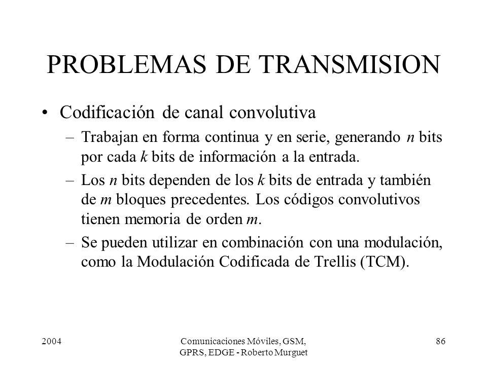 2004Comunicaciones Móviles, GSM, GPRS, EDGE - Roberto Murguet 86 Codificación de canal convolutiva –Trabajan en forma continua y en serie, generando n