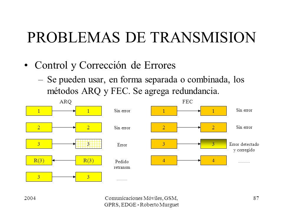 2004Comunicaciones Móviles, GSM, GPRS, EDGE - Roberto Murguet 87 Control y Corrección de Errores –Se pueden usar, en forma separada o combinada, los m