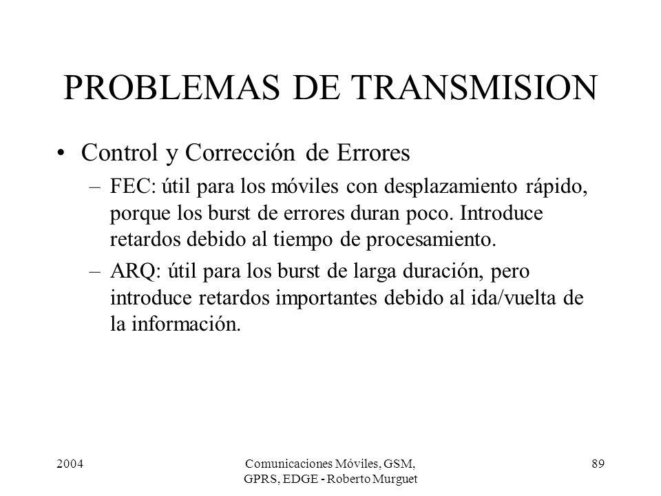 2004Comunicaciones Móviles, GSM, GPRS, EDGE - Roberto Murguet 89 Control y Corrección de Errores –FEC: útil para los móviles con desplazamiento rápido