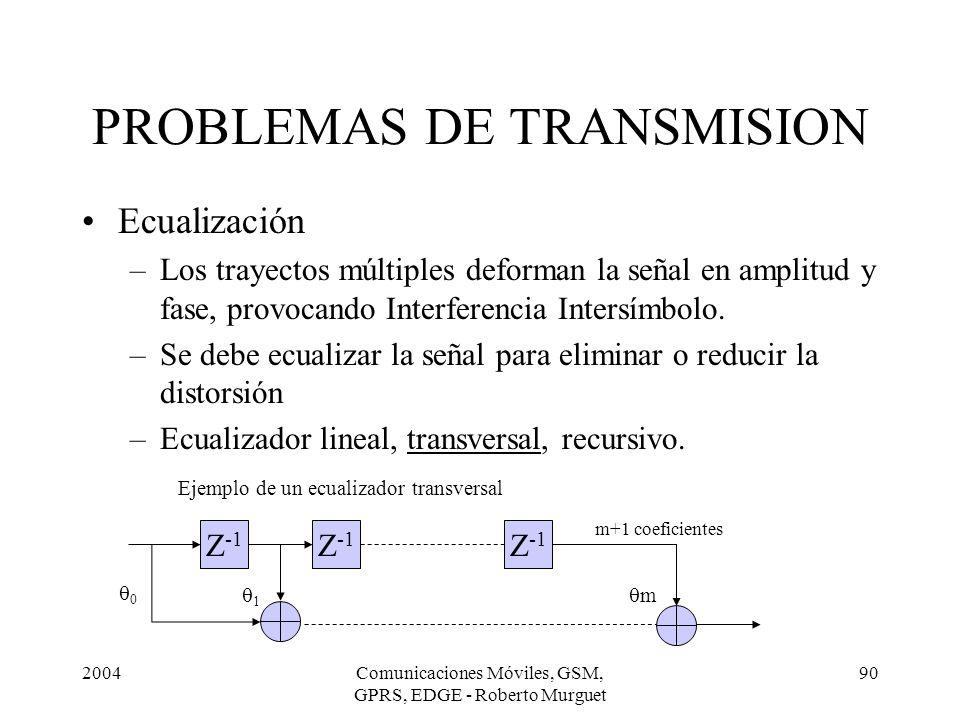 2004Comunicaciones Móviles, GSM, GPRS, EDGE - Roberto Murguet 90 Ecualización –Los trayectos múltiples deforman la señal en amplitud y fase, provocand