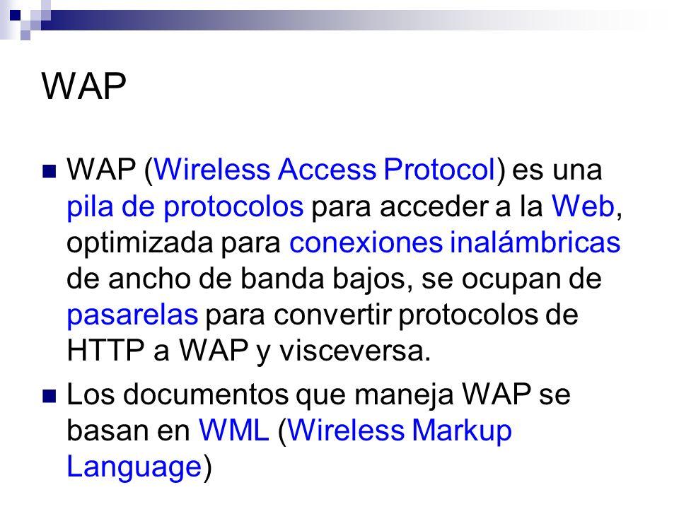 WAP WAP (Wireless Access Protocol) es una pila de protocolos para acceder a la Web, optimizada para conexiones inalámbricas de ancho de banda bajos, s