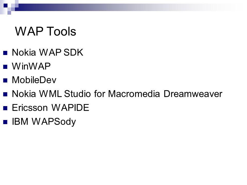 WAP Tools Nokia WAP SDK WinWAP MobileDev Nokia WML Studio for Macromedia Dreamweaver Ericsson WAPIDE IBM WAPSody