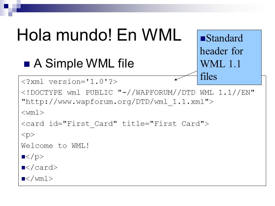 Hola mundo! En WML A Simple WML file Welcome to WML! Standard header for WML 1.1 files
