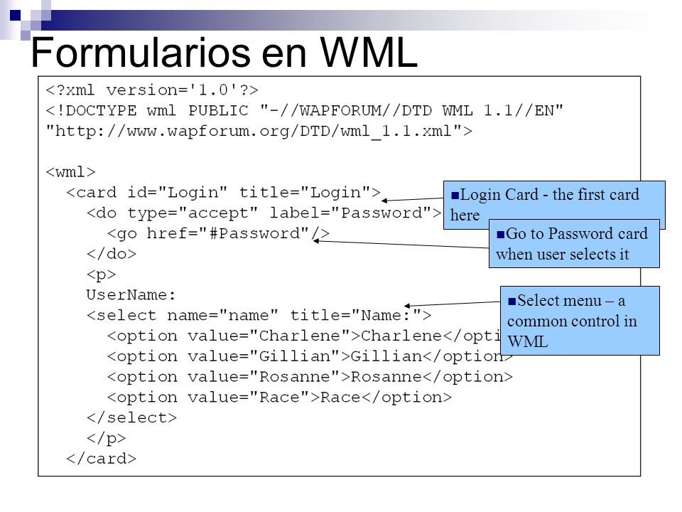 Formularios en WML Login Card - the first card here Select menu – a common control in WML Go to Password card when user selects it