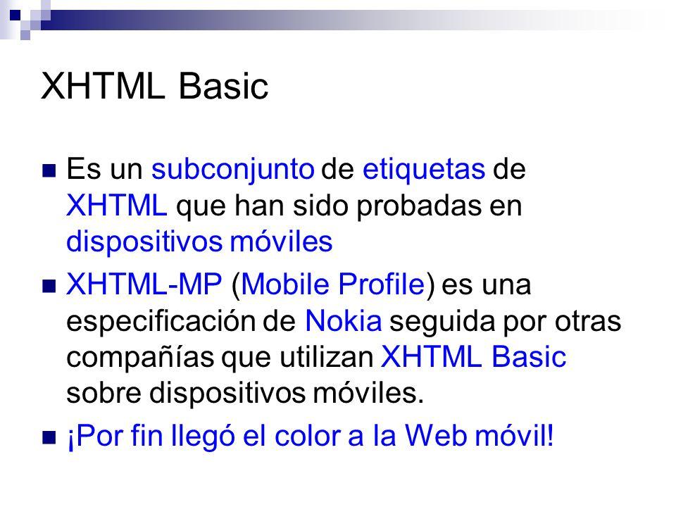 XHTML Basic Es un subconjunto de etiquetas de XHTML que han sido probadas en dispositivos móviles XHTML-MP (Mobile Profile) es una especificación de N