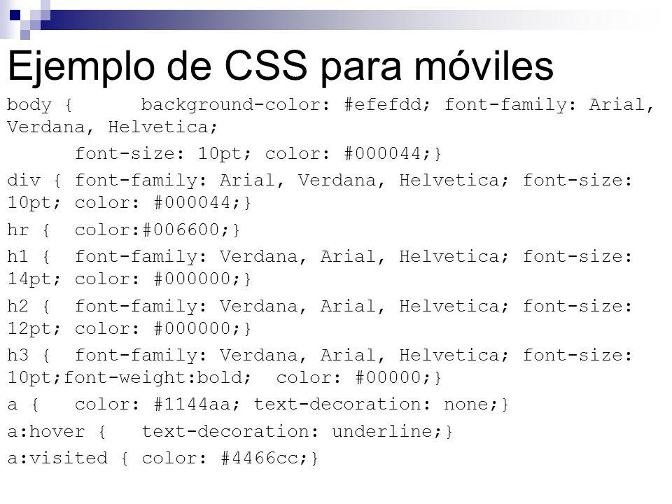 Ejemplo de CSS para móviles body {background-color: #efefdd; font-family: Arial, Verdana, Helvetica; font-size: 10pt; color: #000044;} div {font-famil