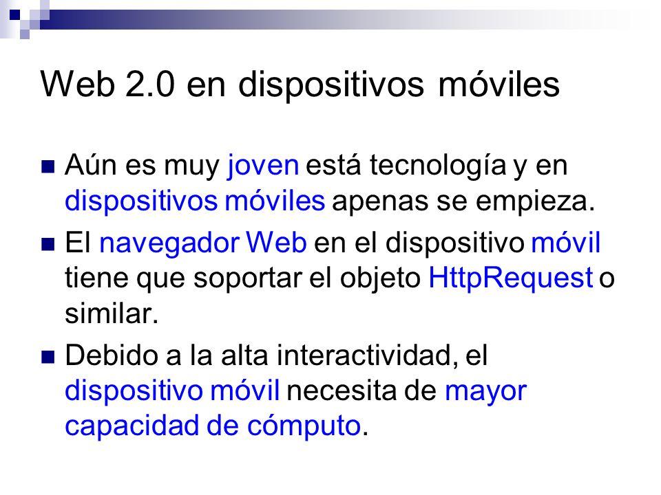 Web 2.0 en dispositivos móviles Aún es muy joven está tecnología y en dispositivos móviles apenas se empieza. El navegador Web en el dispositivo móvil