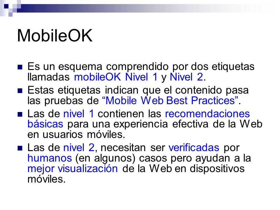 MobileOK Es un esquema comprendido por dos etiquetas llamadas mobileOK Nivel 1 y Nivel 2. Estas etiquetas indican que el contenido pasa las pruebas de