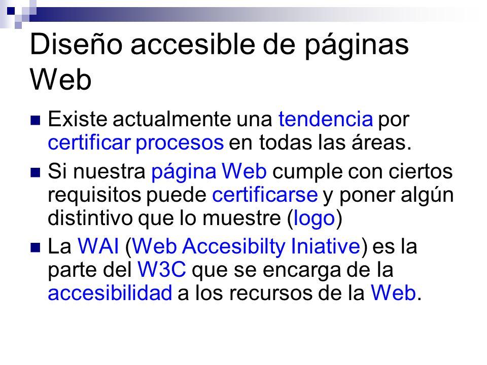 Diseño accesible de páginas Web Existe actualmente una tendencia por certificar procesos en todas las áreas. Si nuestra página Web cumple con ciertos